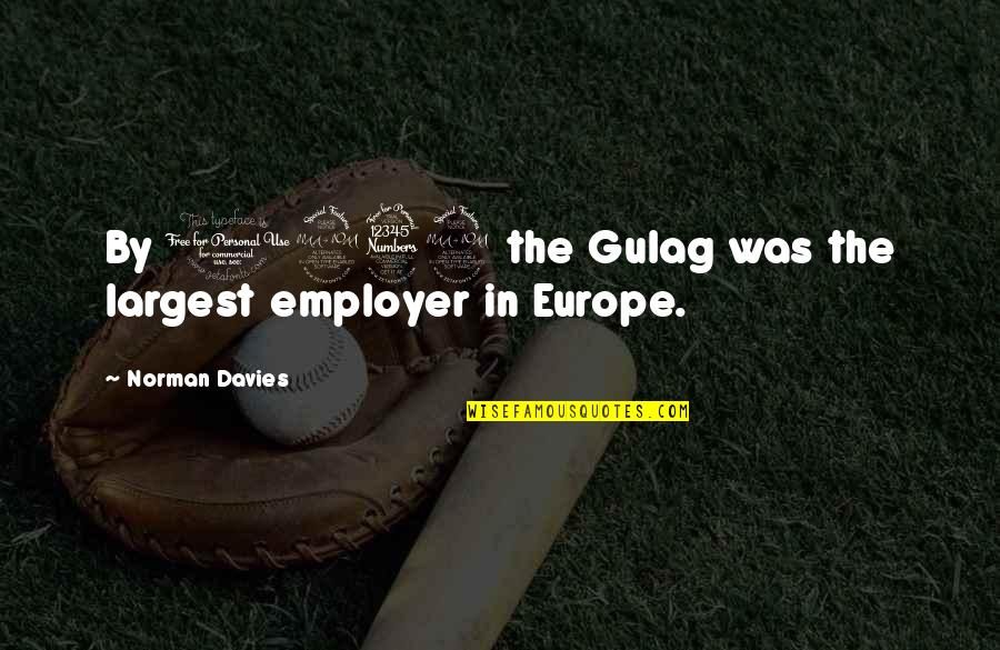 Nicola Roberts Quotes By Norman Davies: By 1939 the Gulag was the largest employer