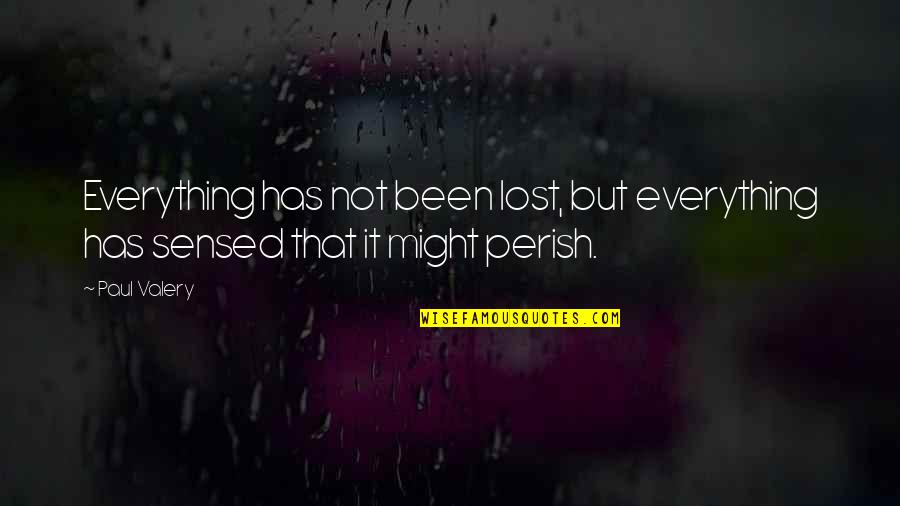 Nicola Roberts Quotes By Paul Valery: Everything has not been lost, but everything has