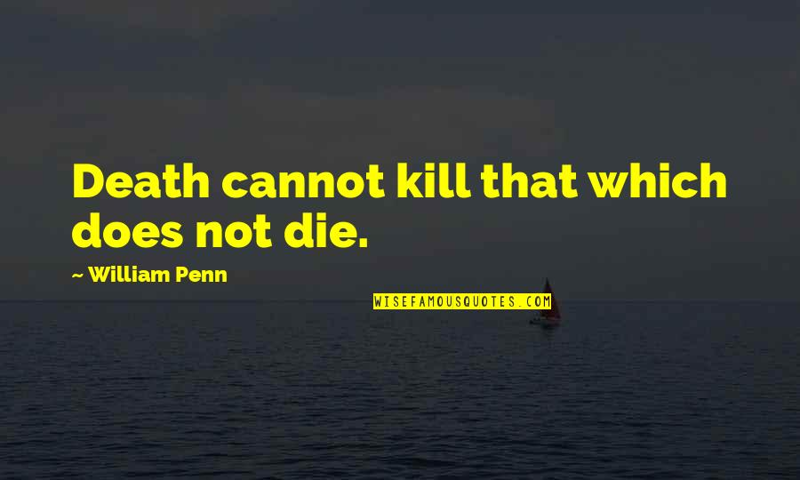 Nicola Roberts Quotes By William Penn: Death cannot kill that which does not die.