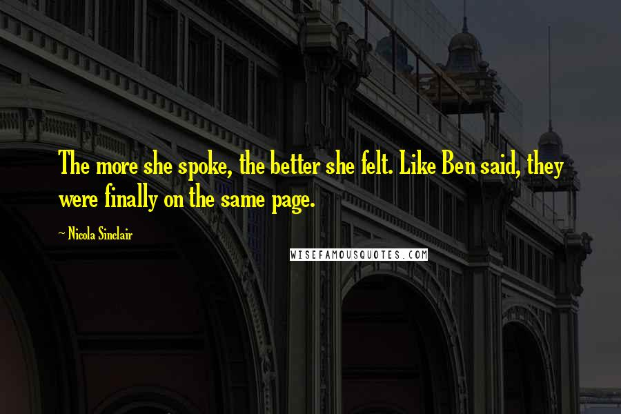 Nicola Sinclair quotes: The more she spoke, the better she felt. Like Ben said, they were finally on the same page.