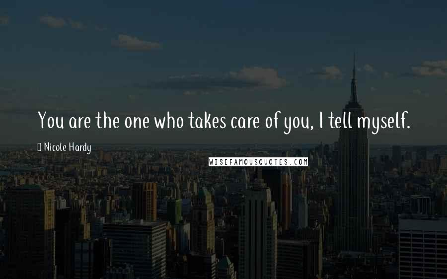 Nicole Hardy quotes: You are the one who takes care of you, I tell myself.