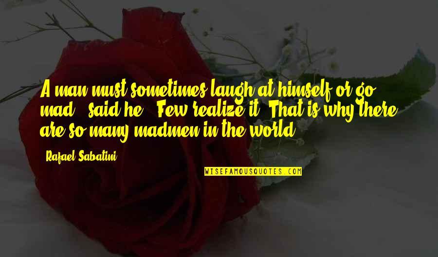 Nicole Hiyala And Chris Tsuper Quotes By Rafael Sabatini: A man must sometimes laugh at himself or