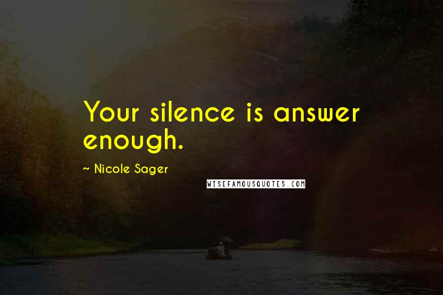 Nicole Sager quotes: Your silence is answer enough.