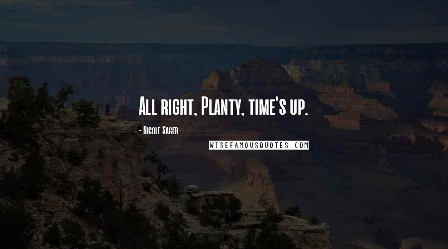 Nicole Sager quotes: All right, Planty, time's up.