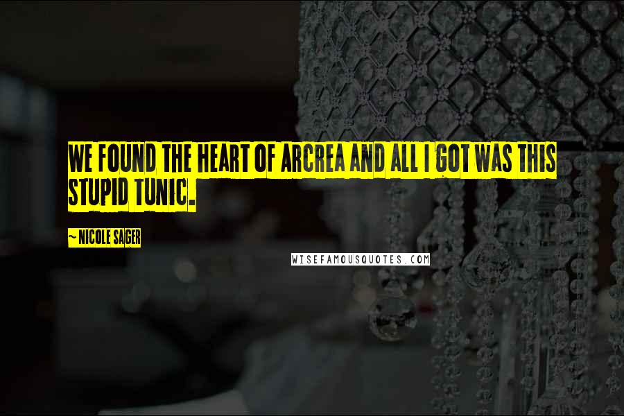 Nicole Sager quotes: We found the heart of Arcrea and all I got was this stupid tunic.