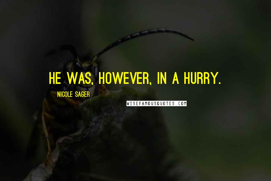 Nicole Sager quotes: He was, however, in a hurry.