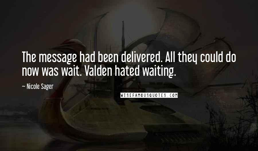 Nicole Sager quotes: The message had been delivered. All they could do now was wait. Valden hated waiting.