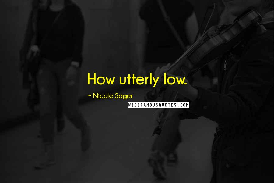 Nicole Sager quotes: How utterly low.