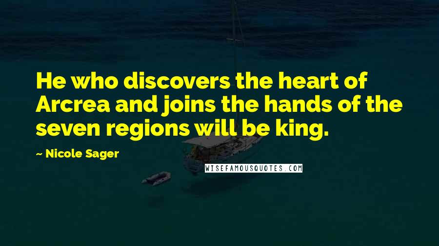 Nicole Sager quotes: He who discovers the heart of Arcrea and joins the hands of the seven regions will be king.