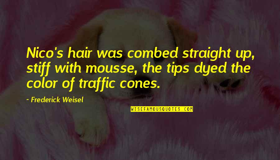 Nico's Quotes By Frederick Weisel: Nico's hair was combed straight up, stiff with