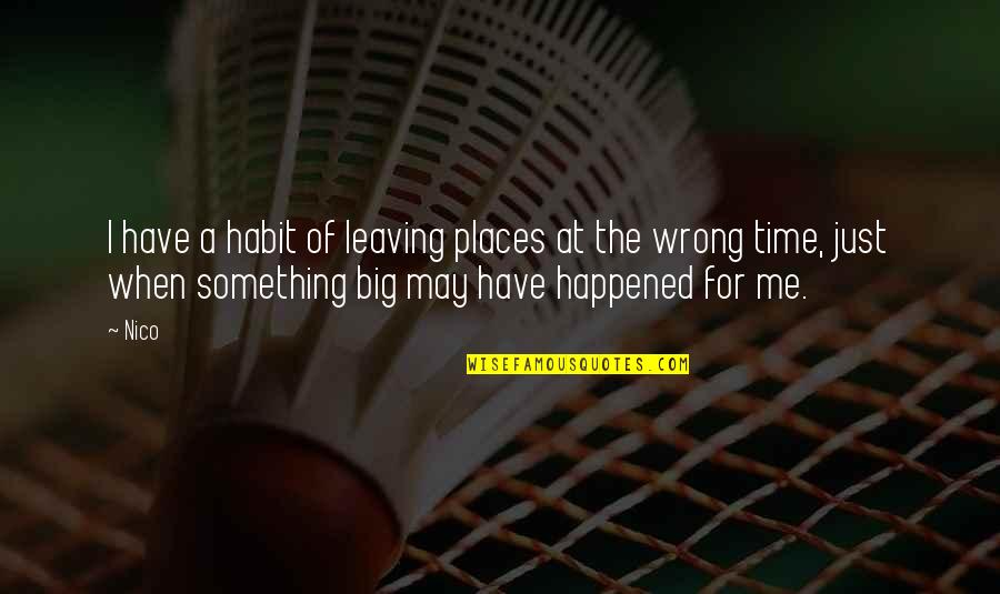 Nico's Quotes By Nico: I have a habit of leaving places at