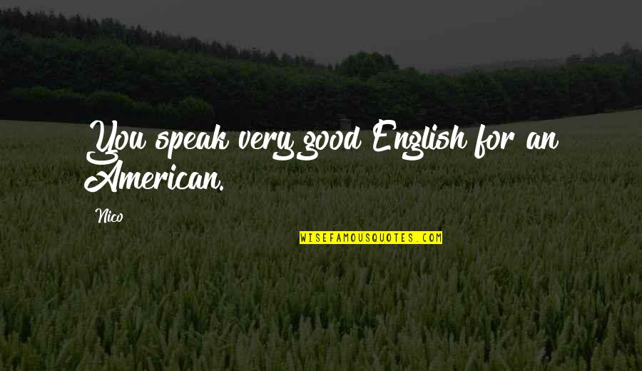 Nico's Quotes By Nico: You speak very good English for an American.