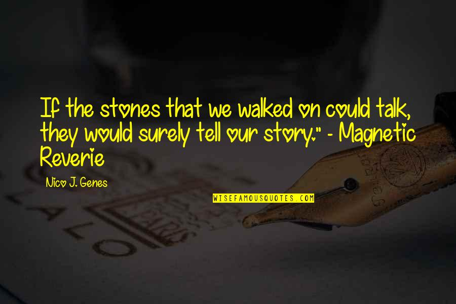 Nico's Quotes By Nico J. Genes: If the stones that we walked on could