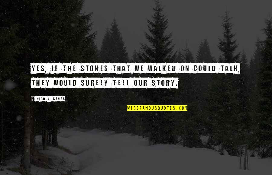 Nico's Quotes By Nico J. Genes: Yes, if the stones that we walked on