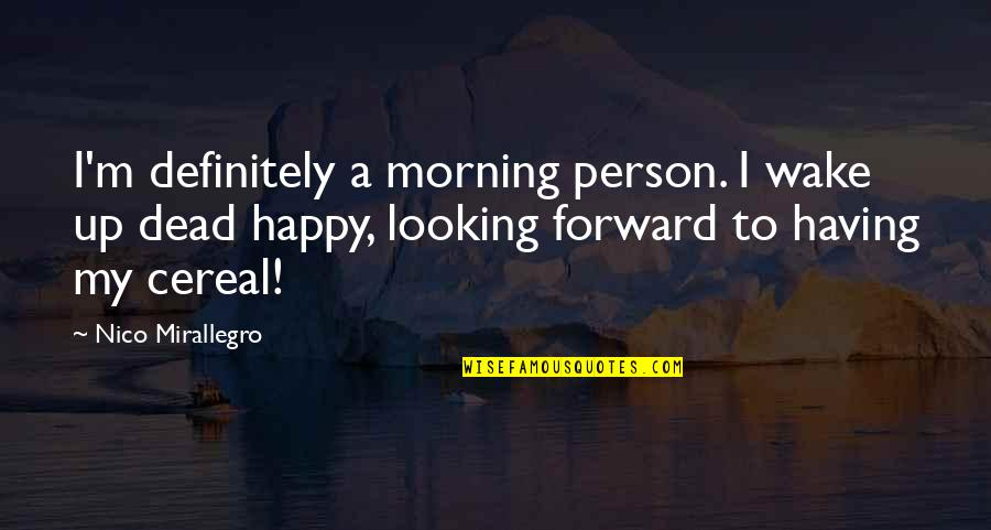 Nico's Quotes By Nico Mirallegro: I'm definitely a morning person. I wake up