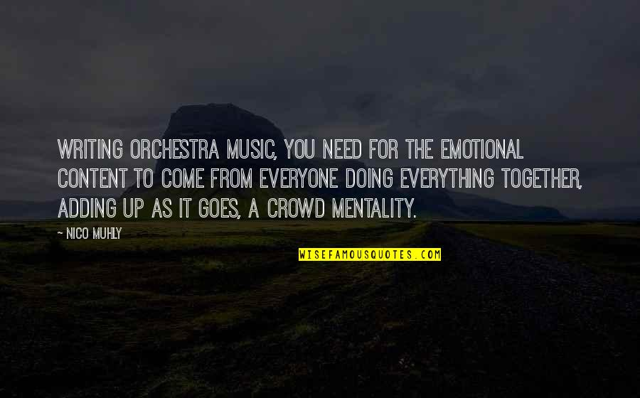 Nico's Quotes By Nico Muhly: Writing orchestra music, you need for the emotional