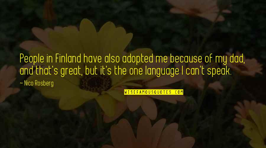 Nico's Quotes By Nico Rosberg: People in Finland have also adopted me because
