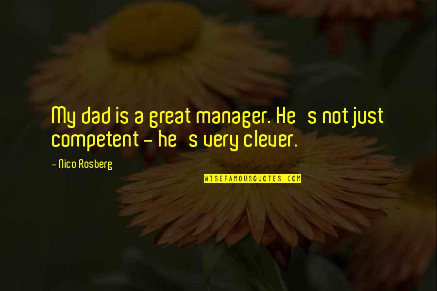 Nico's Quotes By Nico Rosberg: My dad is a great manager. He's not