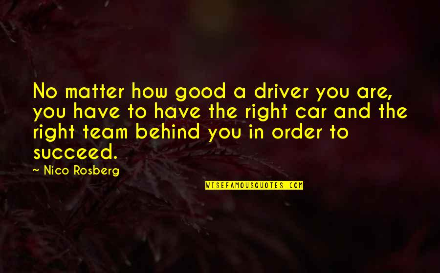 Nico's Quotes By Nico Rosberg: No matter how good a driver you are,