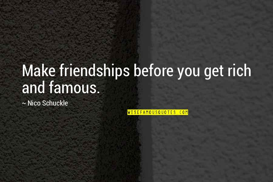 Nico's Quotes By Nico Schuckle: Make friendships before you get rich and famous.
