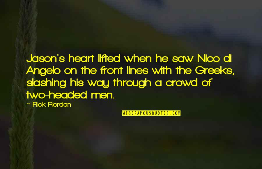 Nico's Quotes By Rick Riordan: Jason's heart lifted when he saw Nico di