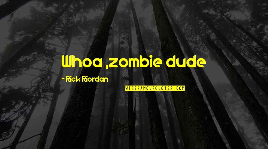 Nico's Quotes By Rick Riordan: Whoa ,zombie dude