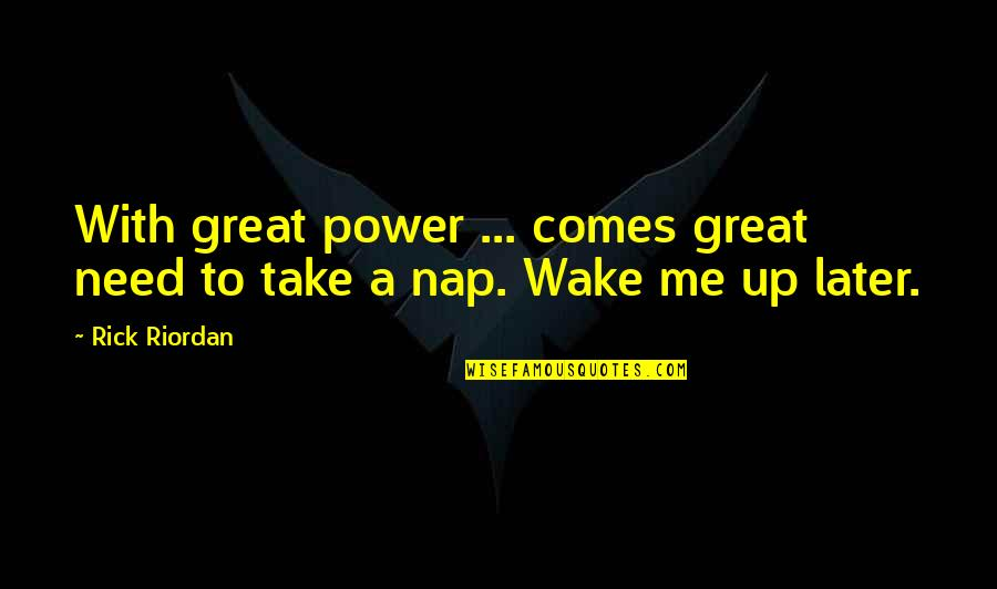 Nico's Quotes By Rick Riordan: With great power ... comes great need to