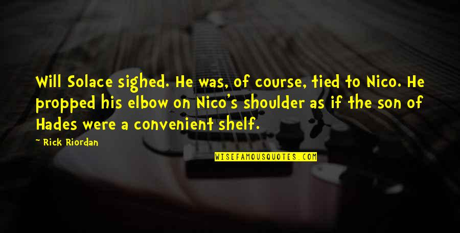 Nico's Quotes By Rick Riordan: Will Solace sighed. He was, of course, tied