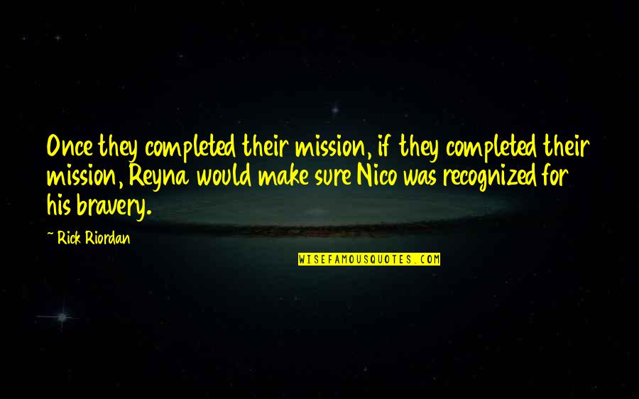 Nico's Quotes By Rick Riordan: Once they completed their mission, if they completed