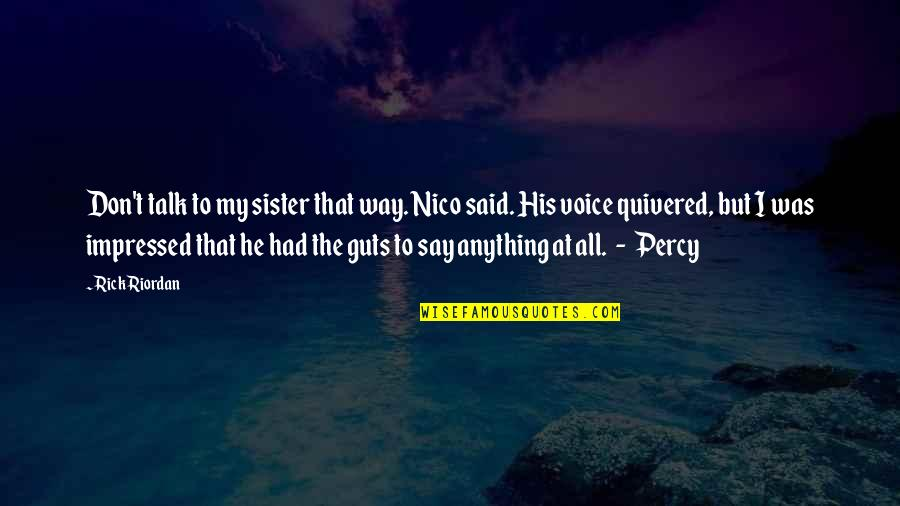 Nico's Quotes By Rick Riordan: Don't talk to my sister that way. Nico