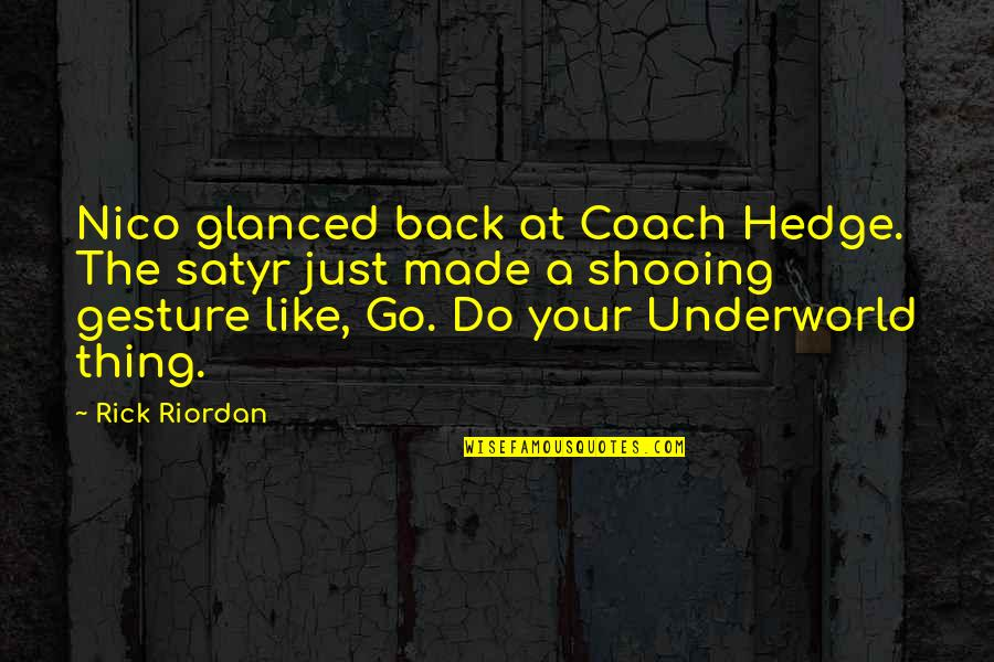 Nico's Quotes By Rick Riordan: Nico glanced back at Coach Hedge. The satyr