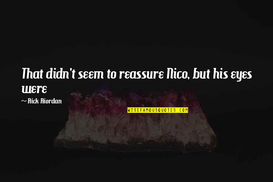 Nico's Quotes By Rick Riordan: That didn't seem to reassure Nico, but his