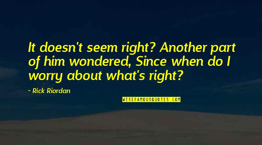 Nico's Quotes By Rick Riordan: It doesn't seem right? Another part of him