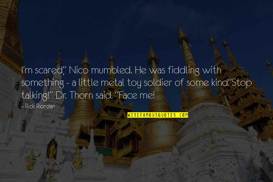 """Nico's Quotes By Rick Riordan: I'm scared,"""" Nico mumbled. He was fiddling with"""