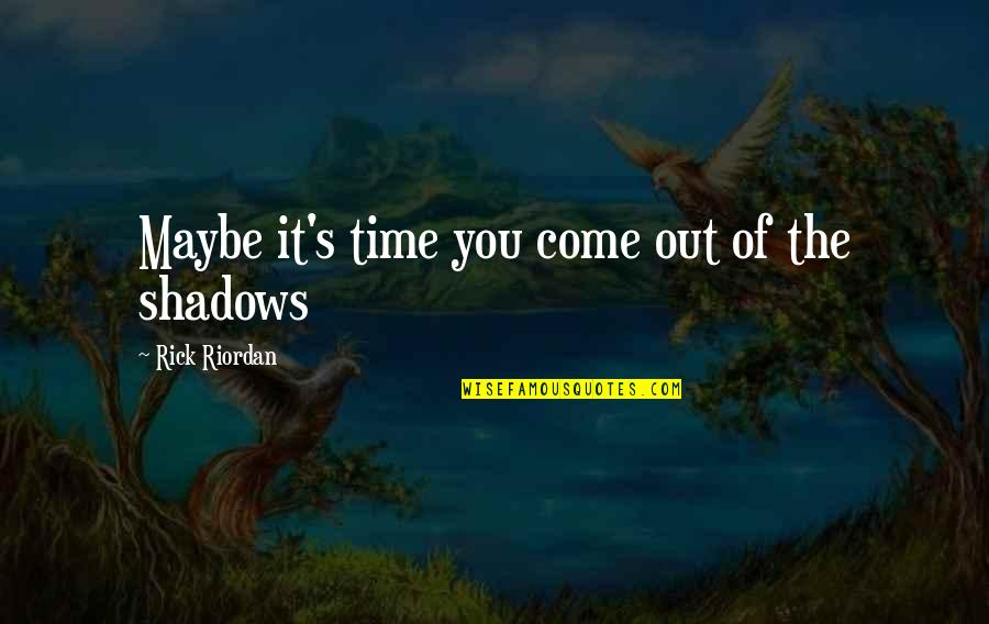 Nico's Quotes By Rick Riordan: Maybe it's time you come out of the