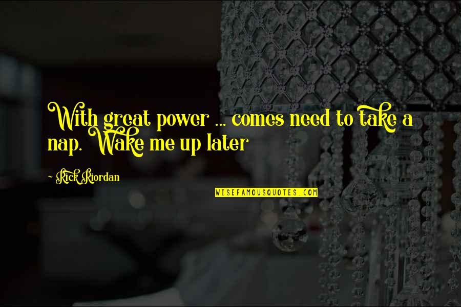 Nico's Quotes By Rick Riordan: With great power ... comes need to take