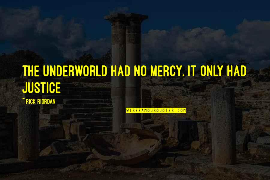 Nico's Quotes By Rick Riordan: The Underworld had no mercy. It only had
