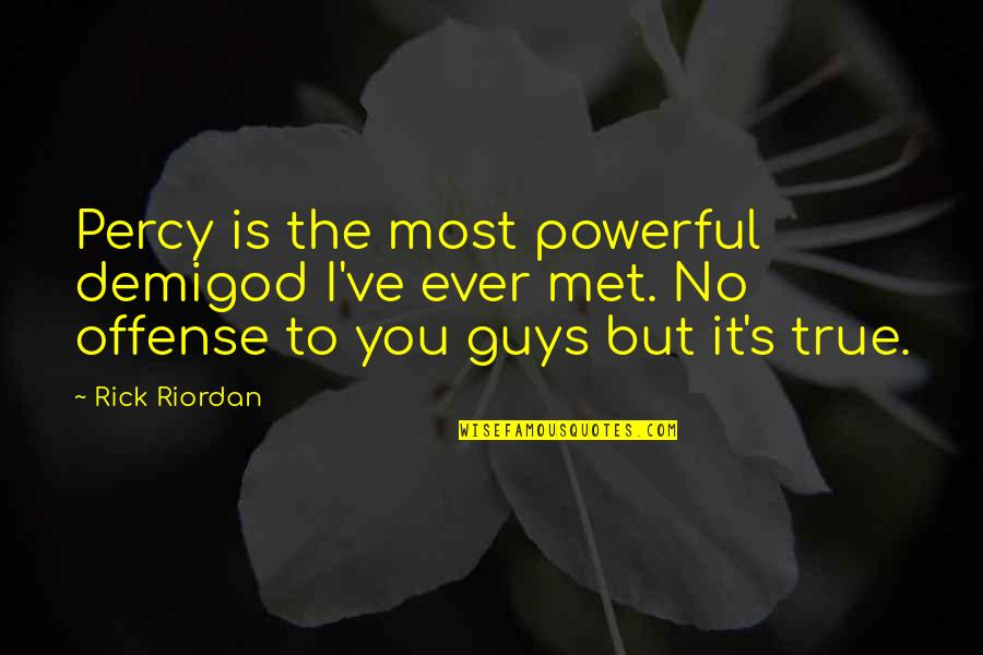Nico's Quotes By Rick Riordan: Percy is the most powerful demigod I've ever