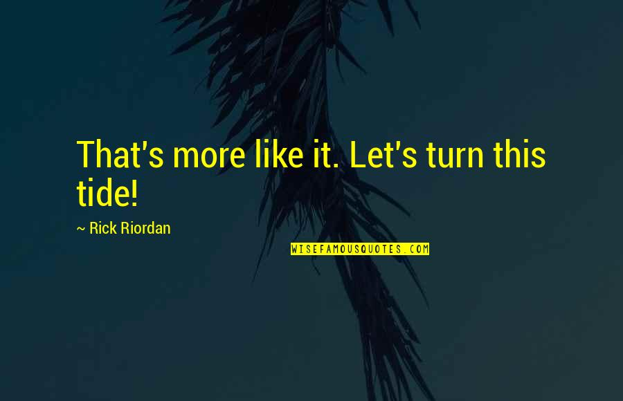 Nico's Quotes By Rick Riordan: That's more like it. Let's turn this tide!