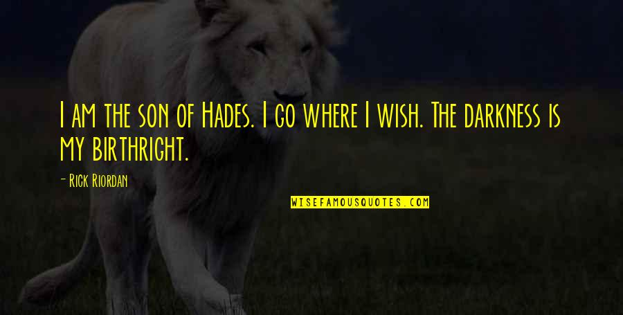 Nico's Quotes By Rick Riordan: I am the son of Hades. I go