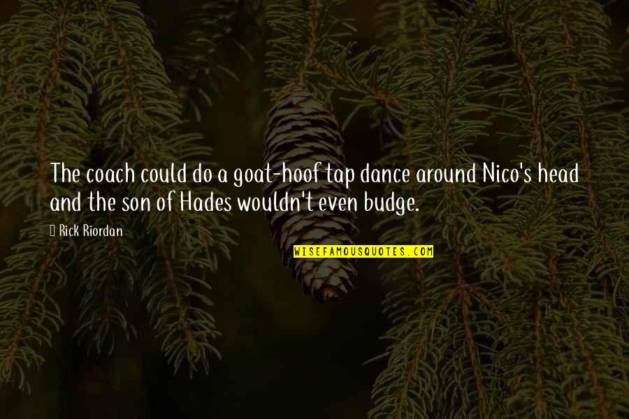 Nico's Quotes By Rick Riordan: The coach could do a goat-hoof tap dance