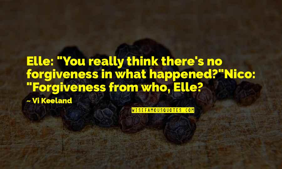 """Nico's Quotes By Vi Keeland: Elle: """"You really think there's no forgiveness in"""