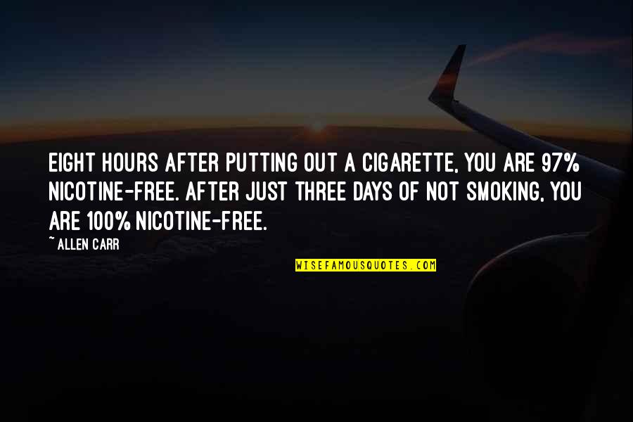 Nicotine's Quotes By Allen Carr: Eight hours after putting out a cigarette, you