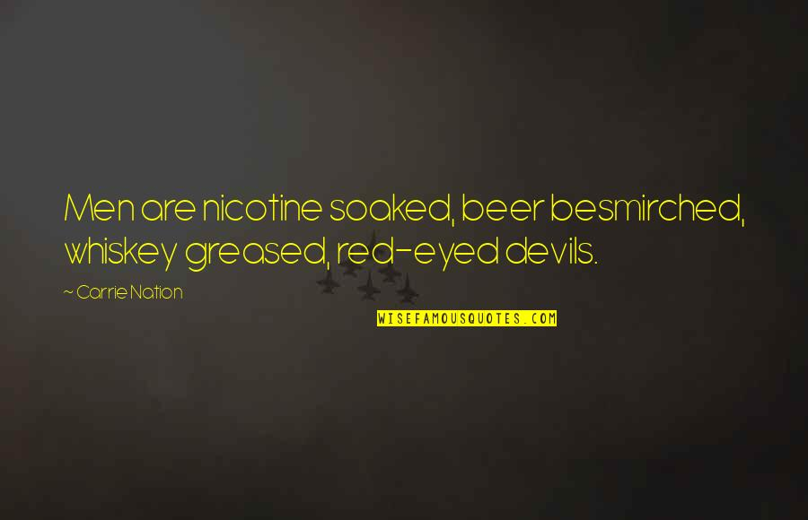 Nicotine's Quotes By Carrie Nation: Men are nicotine soaked, beer besmirched, whiskey greased,