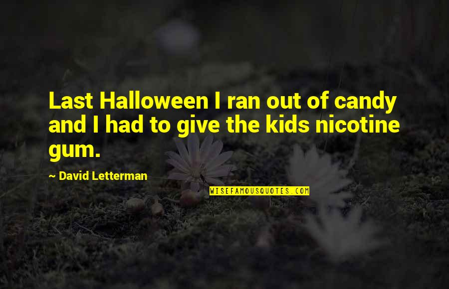 Nicotine's Quotes By David Letterman: Last Halloween I ran out of candy and