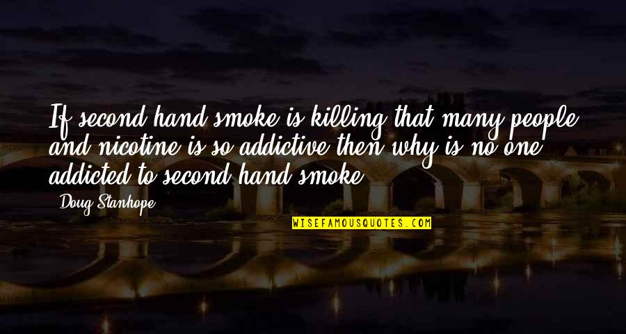Nicotine's Quotes By Doug Stanhope: If second hand smoke is killing that many