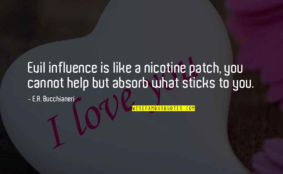 Nicotine's Quotes By E.A. Bucchianeri: Evil influence is like a nicotine patch, you