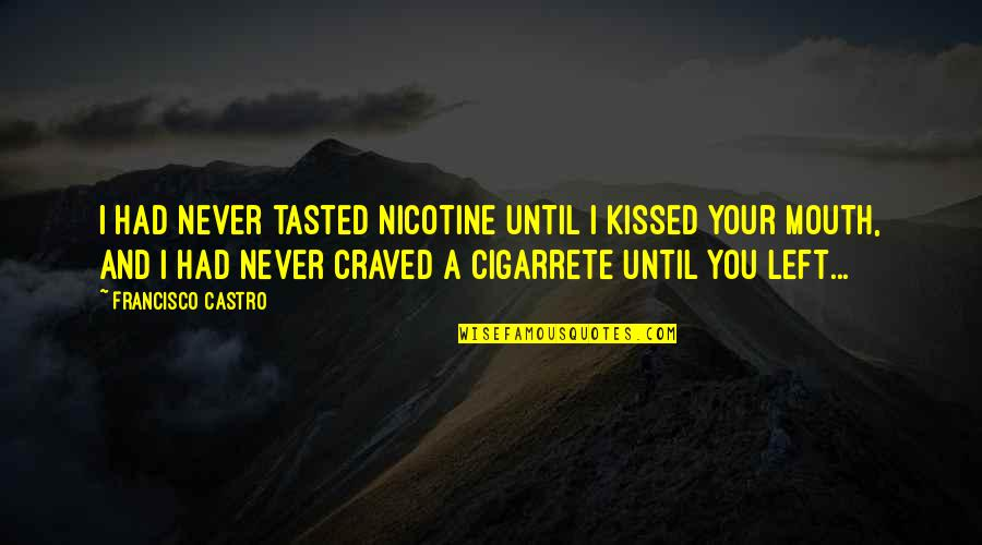 Nicotine's Quotes By Francisco Castro: I had never tasted nicotine until I kissed