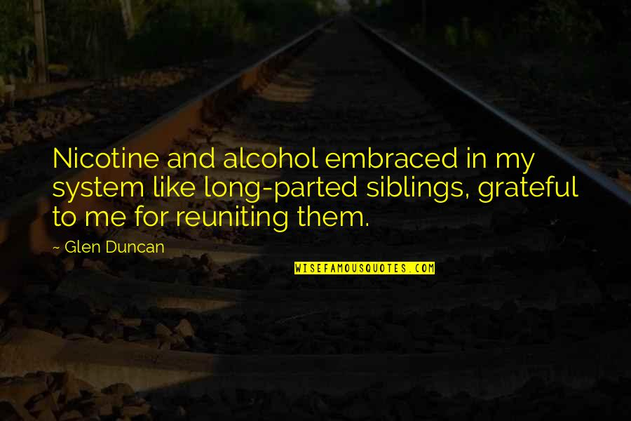 Nicotine's Quotes By Glen Duncan: Nicotine and alcohol embraced in my system like