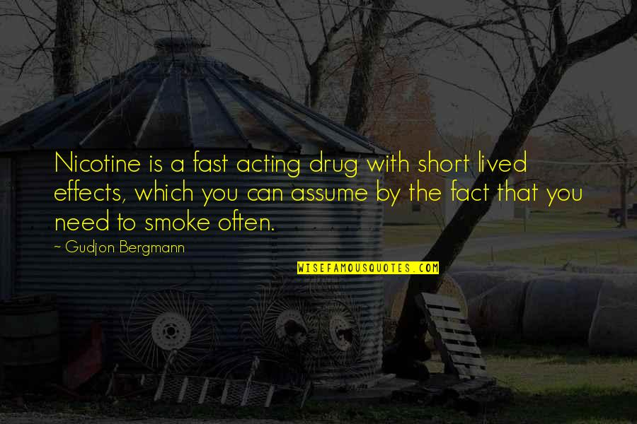Nicotine's Quotes By Gudjon Bergmann: Nicotine is a fast acting drug with short